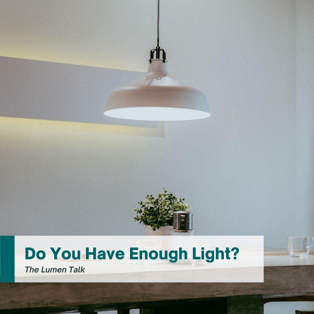 Do You Have Enough Light? | The Lumen Talk
